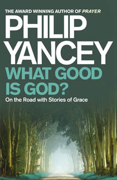 WHAT GOOD IS GOD? Philip Yancey